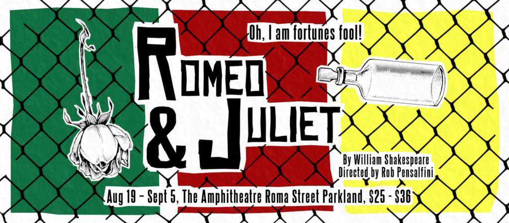 Romeo & Juliet Banner By William Shakespeare Directed by Rob Pensalfini Aug 19 - Sept 5 Roma Street Parkland